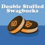 Double Stuffed Swag Bucks!