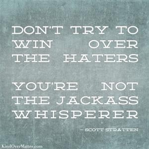 Couldn't Have Said this Better Myself, You're Not the Jackass Whisperer